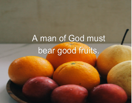 A Man of God Should Bear Good Fruits